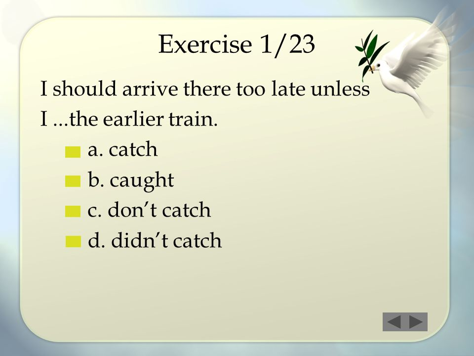 Exercise 1/23 I should arrive there too late unless