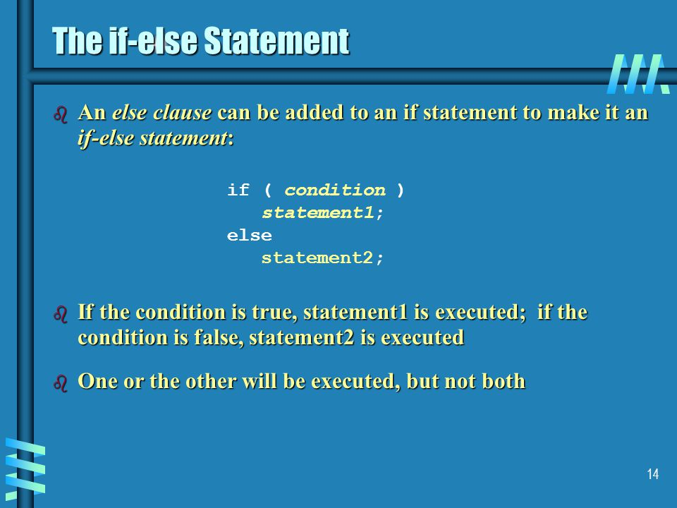 The if-else Statement An else clause can be added to an if statement to make it an if-else statement: