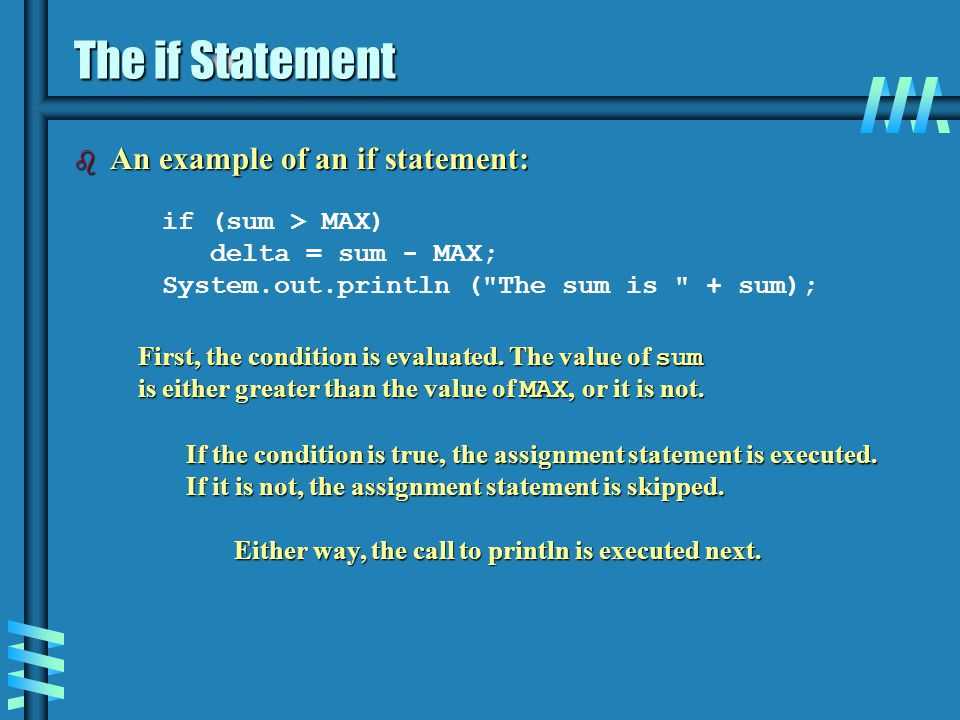The if Statement An example of an if statement: if (sum > MAX)