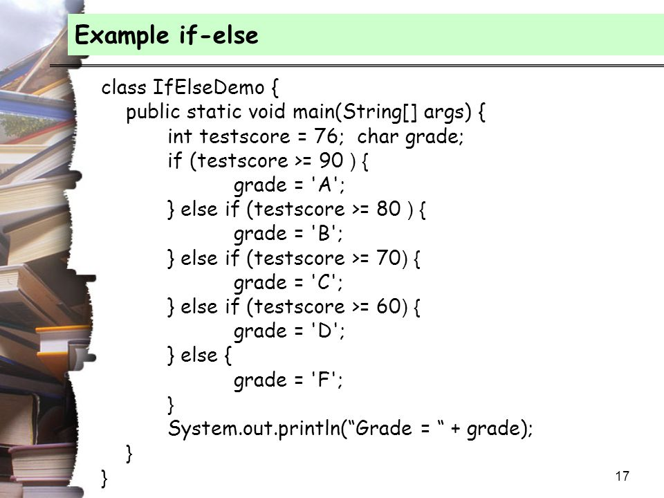 Example if-else class IfElseDemo {