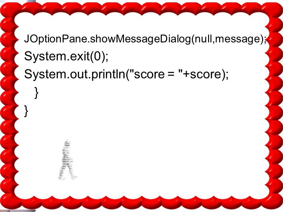 System.out.println( score = +score); }