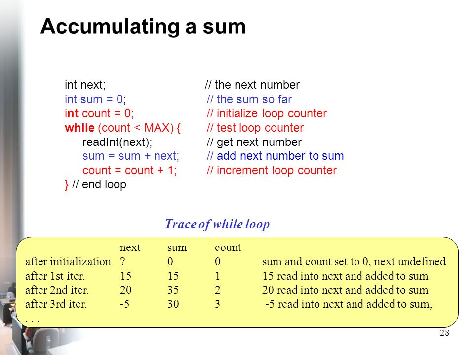 Accumulating a sum Trace of while loop int next; // the next number
