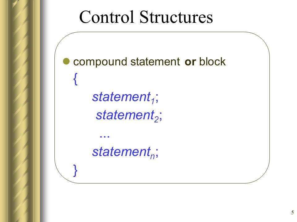 Control Structures statement1; statement2; ... statementn; }