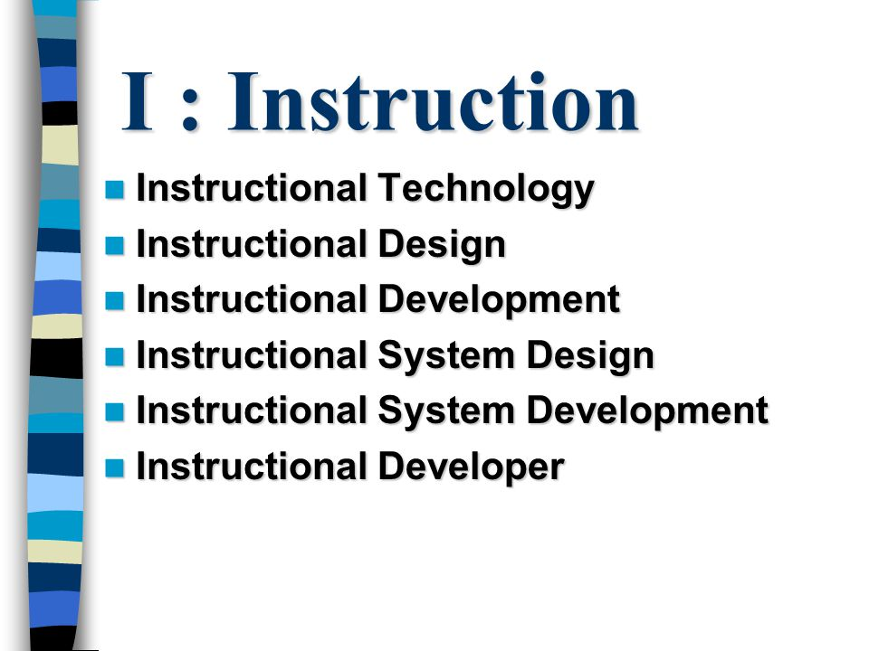 I : Instruction Instructional Technology Instructional Design