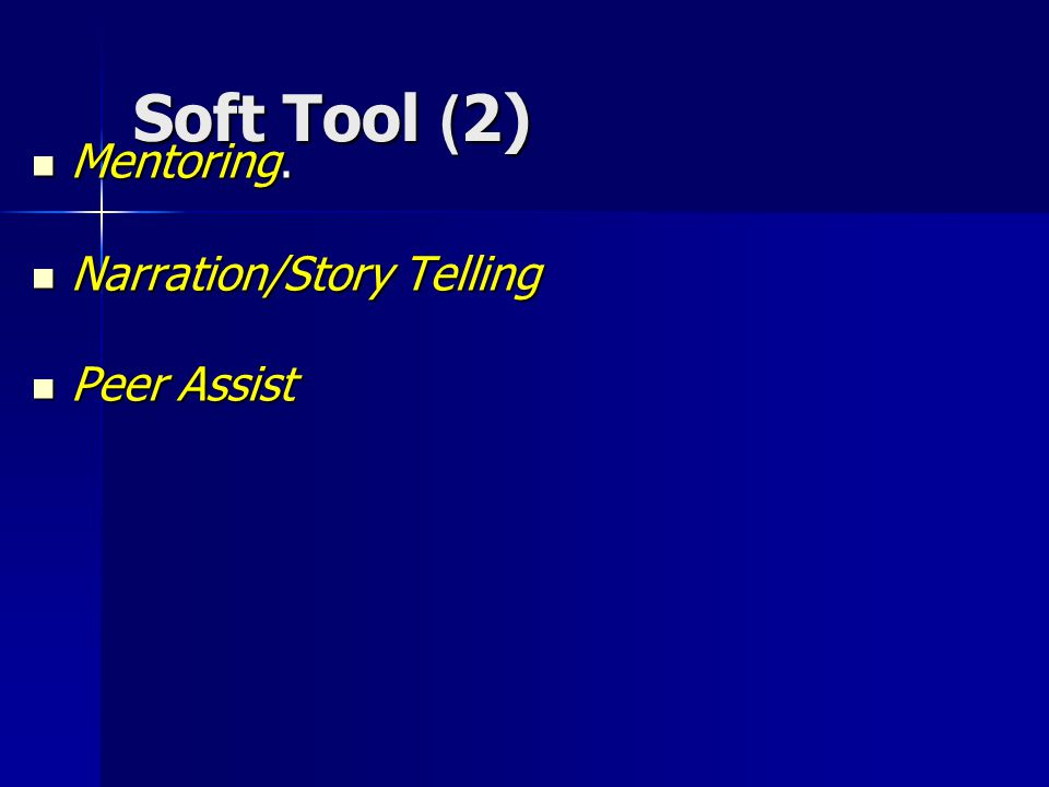 Soft Tool (2) Mentoring. Narration/Story Telling Peer Assist