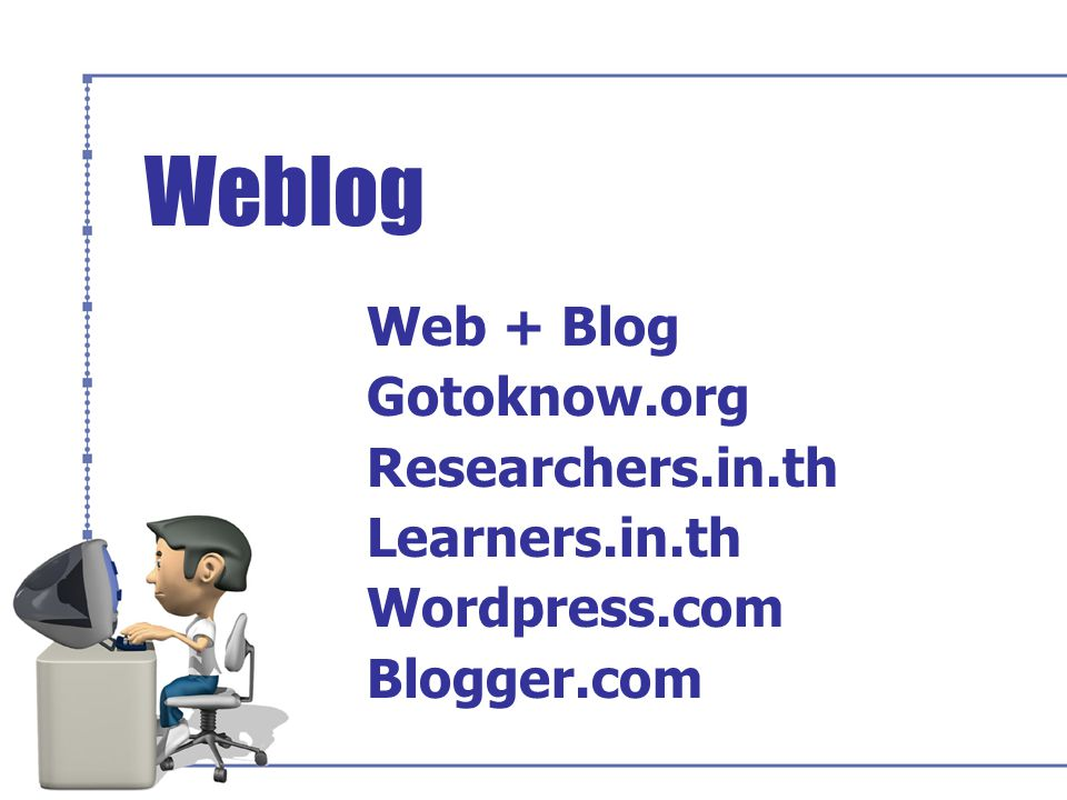 Weblog Web + Blog Gotoknow.org Researchers.in.th Learners.in.th