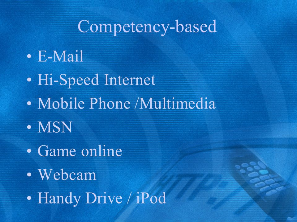 Competency-based E-Mail Hi-Speed Internet Mobile Phone /Multimedia MSN
