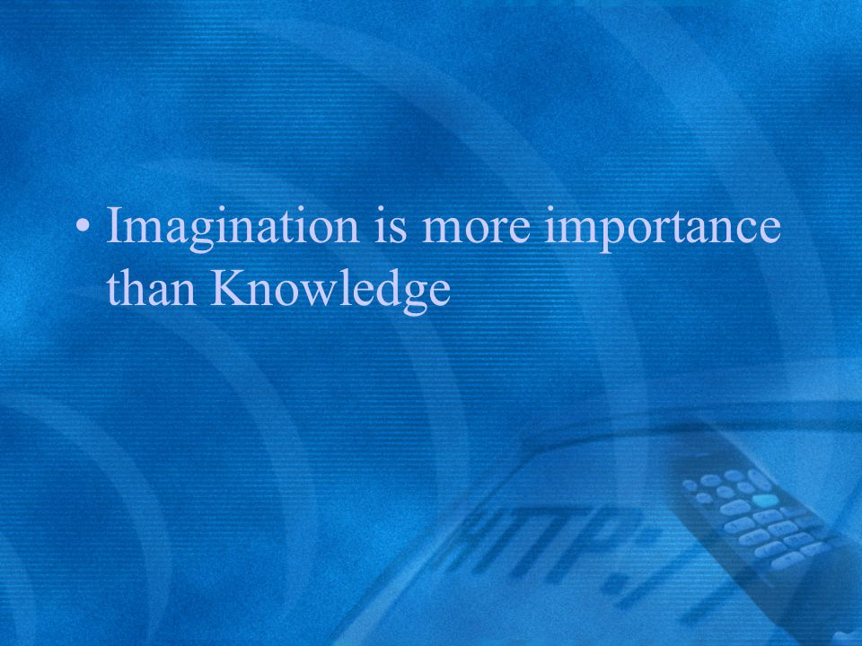 Imagination is more importance than Knowledge