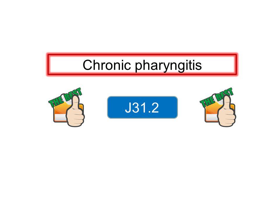 Chronic pharyngitis J31.2 56