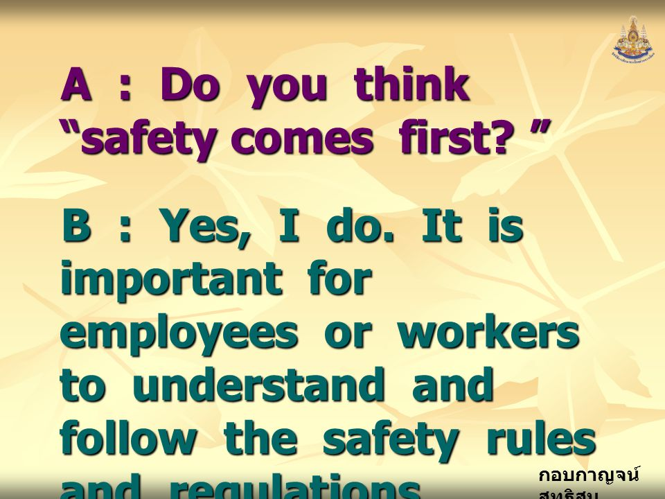 A : Do you think safety comes first
