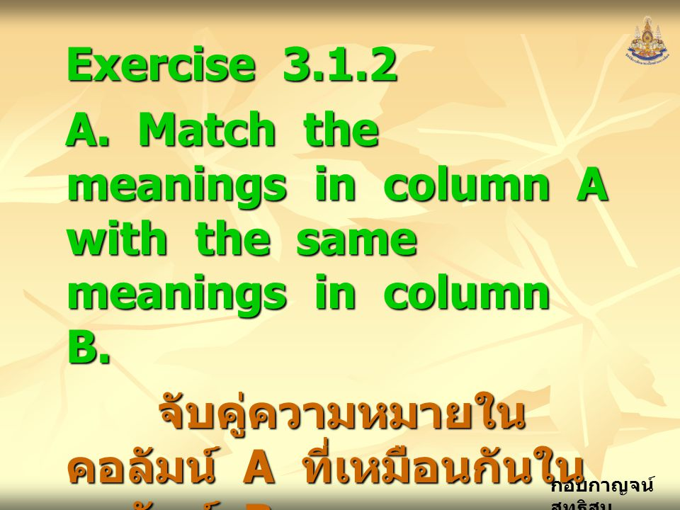 Exercise 3.1.2 A. Match the meanings in column A with the same meanings in column B.