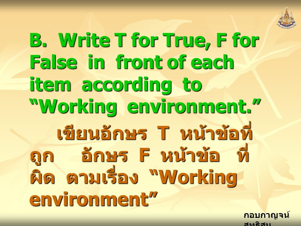 B. Write T for True, F for False in front of each item according to Working environment.