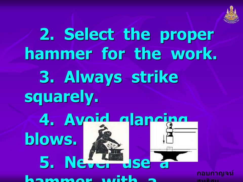 2. Select the proper hammer for the work.