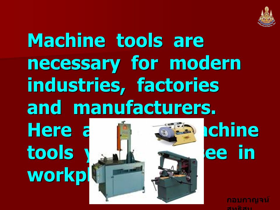 Machine tools are necessary for modern industries, factories and manufacturers.
