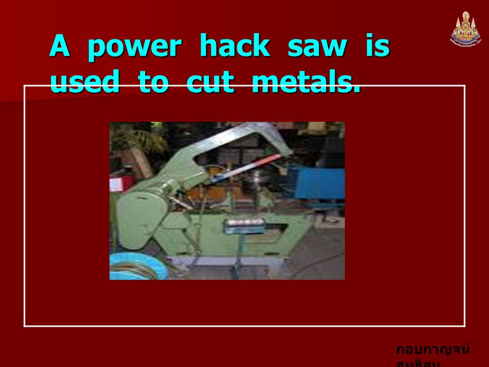 A power hack saw is used to cut metals.
