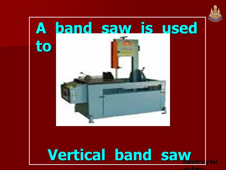 A band saw is used to cut wood.