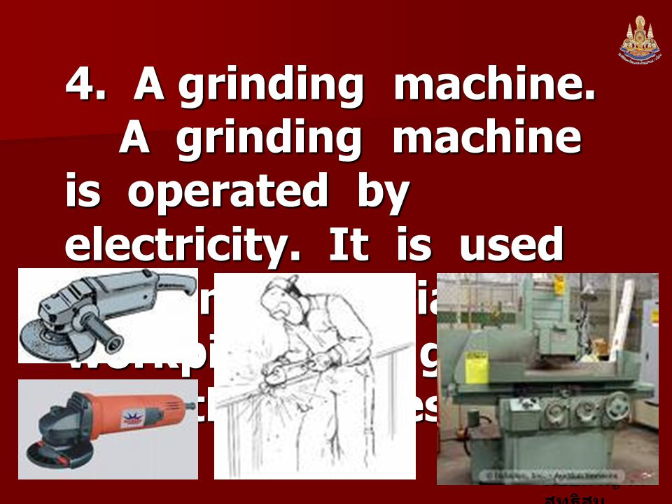 4. A grinding machine. A grinding machine is operated by electricity