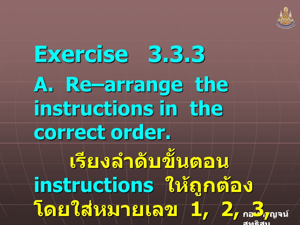 Exercise 3.3.3 A. Re–arrange the instructions in the correct order.