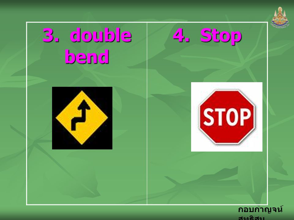 3. double bend 4. Stop