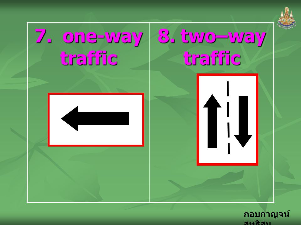 7. one-way traffic 8. two–way traffic