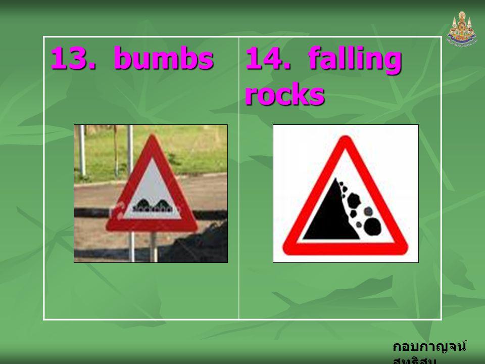 13. bumbs 14. falling rocks