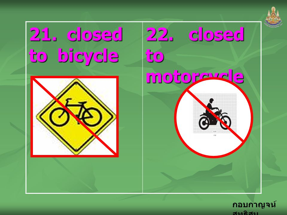 21. closed to bicycle 22. closed to motorcycle