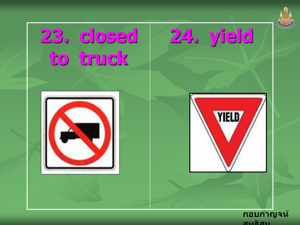 23. closed to truck 24. yield