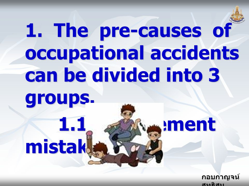 1. The pre-causes of occupational accidents can be divided into 3 groups.