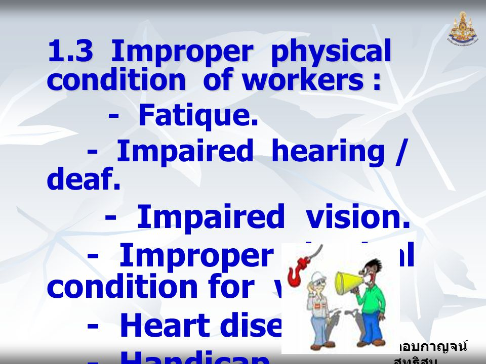 - Improper physical condition for work. - Heart disease. - Handicap.