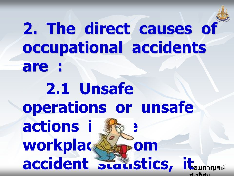 2. The direct causes of occupational accidents are :