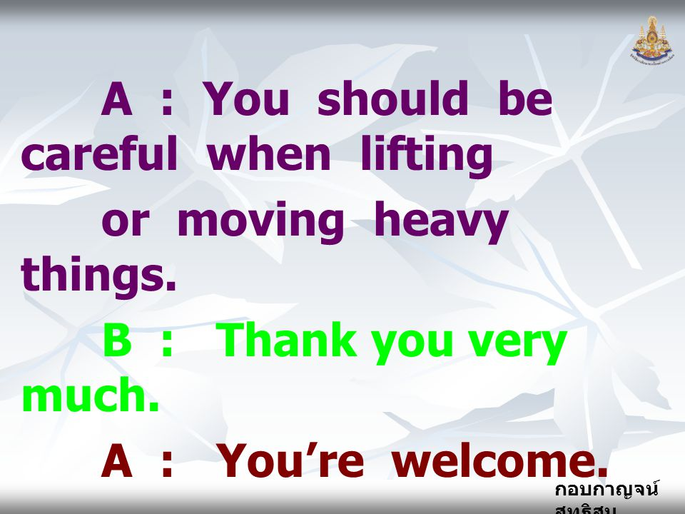 A : You should be careful when lifting