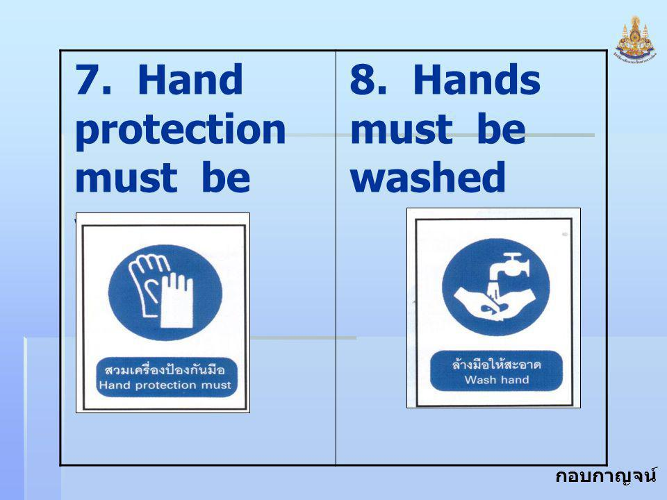 7. Hand protection must be worn.