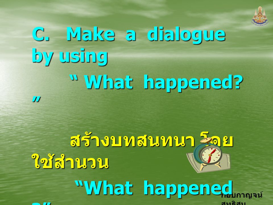 C. Make a dialogue by using