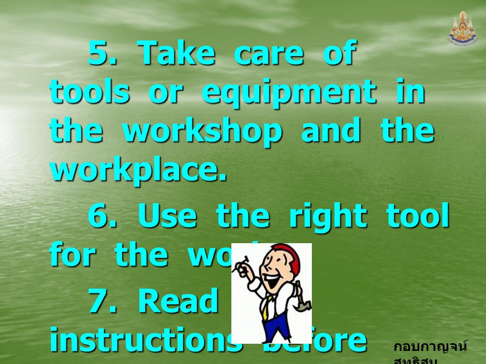 5. Take care of tools or equipment in the workshop and the workplace.