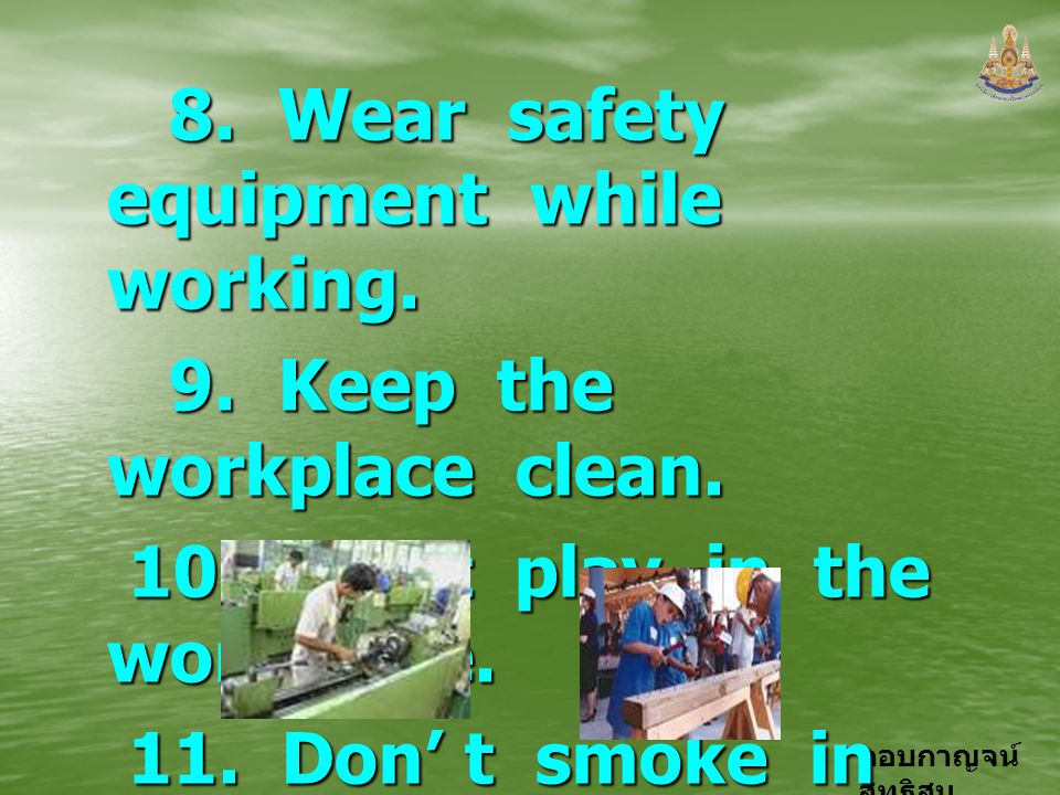 8. Wear safety equipment while working.