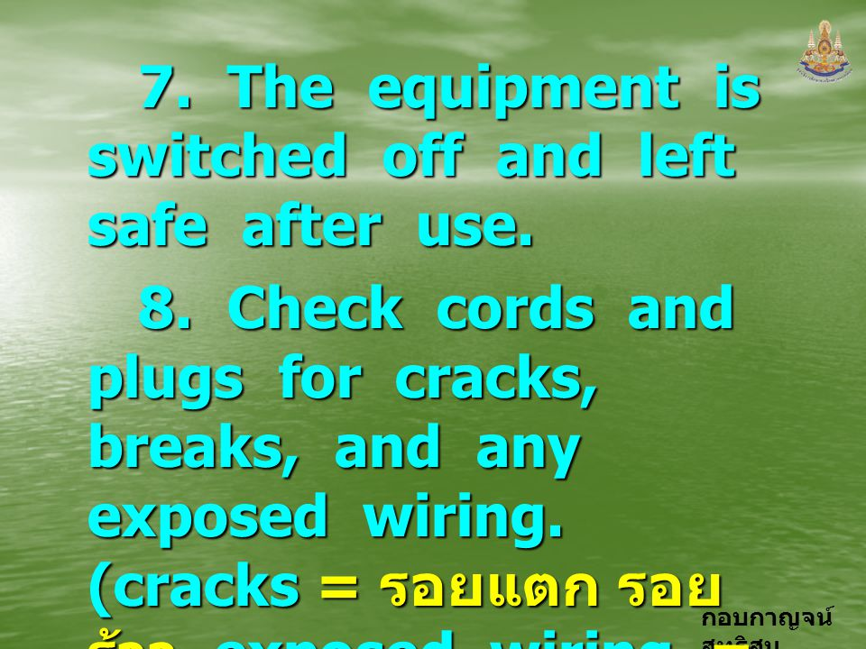 7. The equipment is switched off and left safe after use.