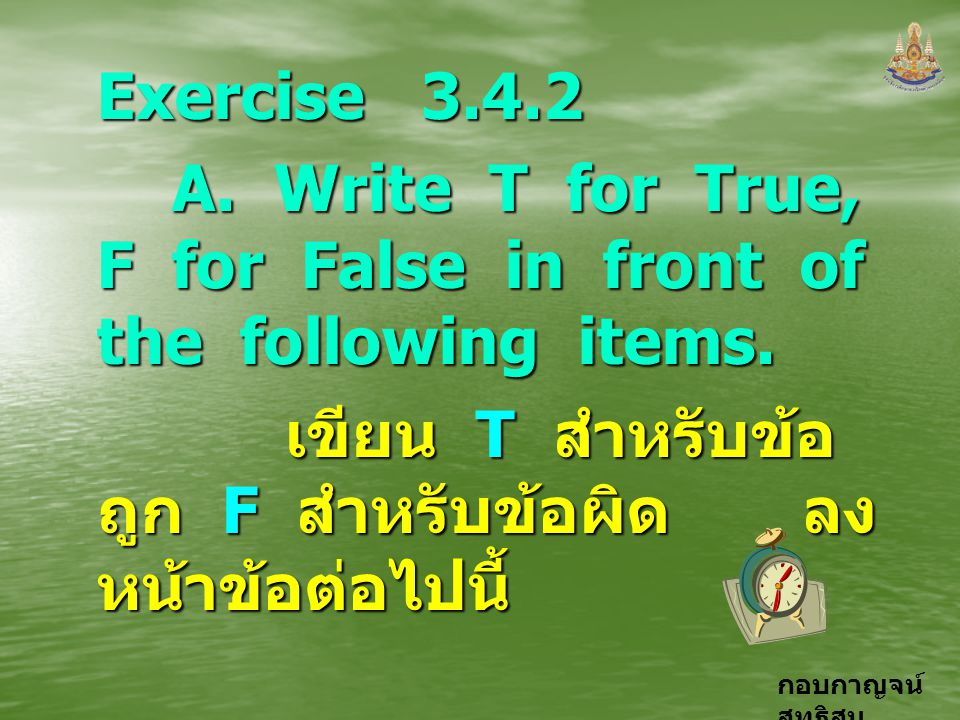 Exercise 3.4.2 A. Write T for True, F for False in front of the following items.