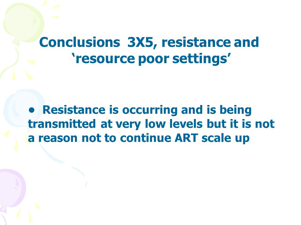 Conclusions 3X5, resistance and 'resource poor settings'