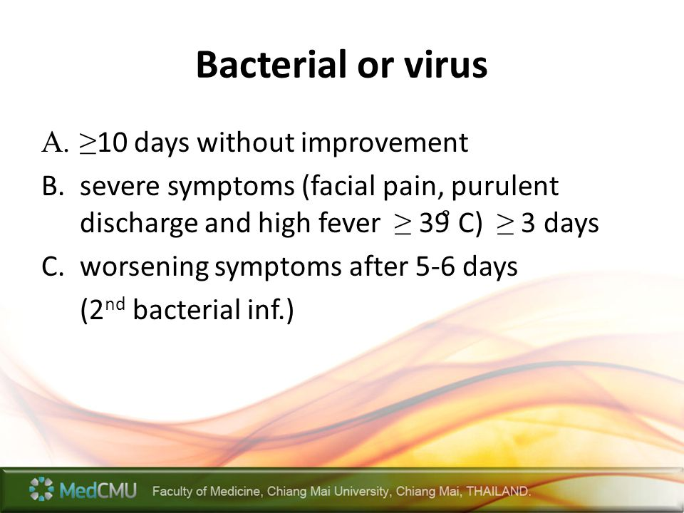 Bacterial or virus ≥10 days without improvement