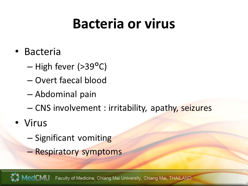 Bacteria or virus Bacteria Virus High fever (>39°C)