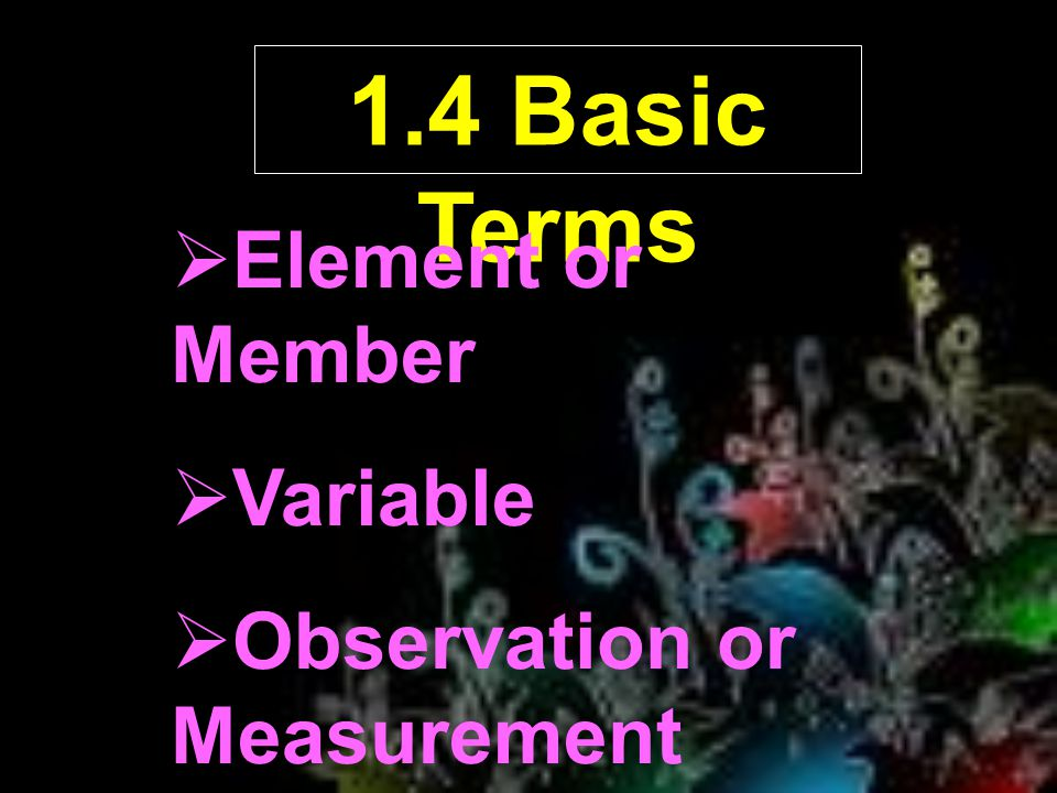 1.4 Basic Terms Element or Member Variable Observation or Measurement
