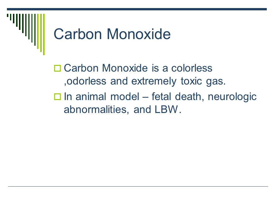 Carbon Monoxide Carbon Monoxide is a colorless ,odorless and extremely toxic gas.