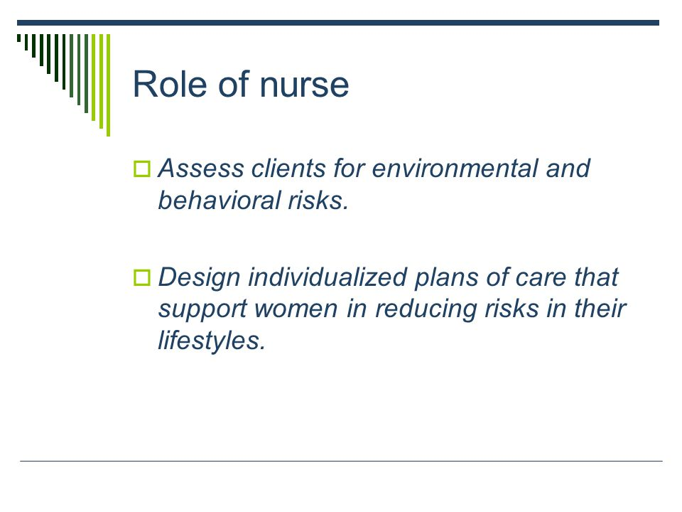 Role of nurse Assess clients for environmental and behavioral risks.
