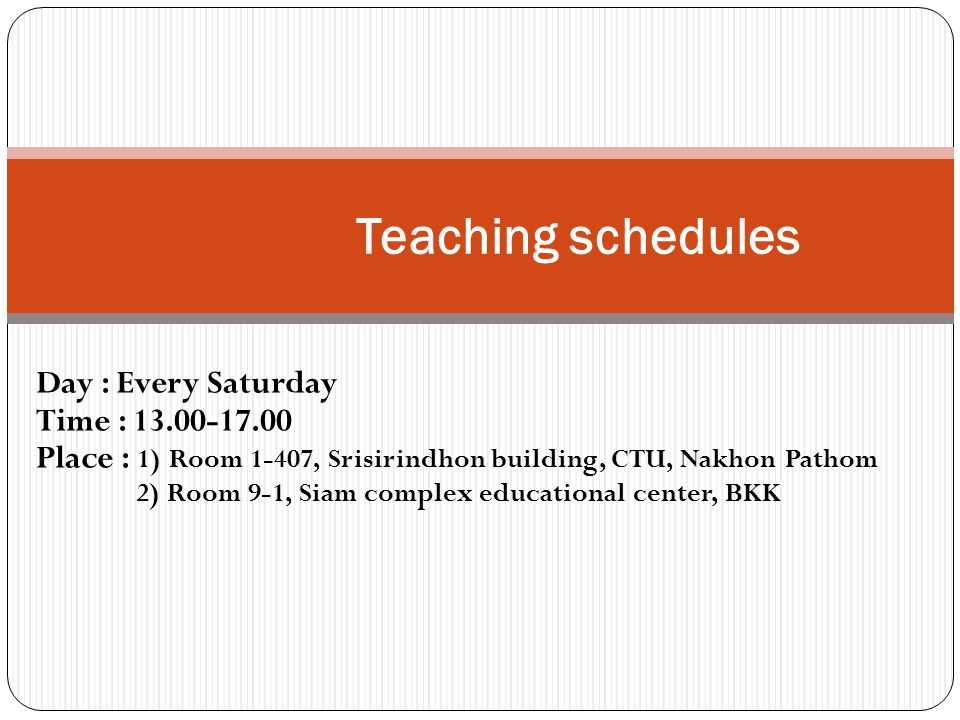 Teaching schedules Day : Every Saturday Time : 13.00-17.00