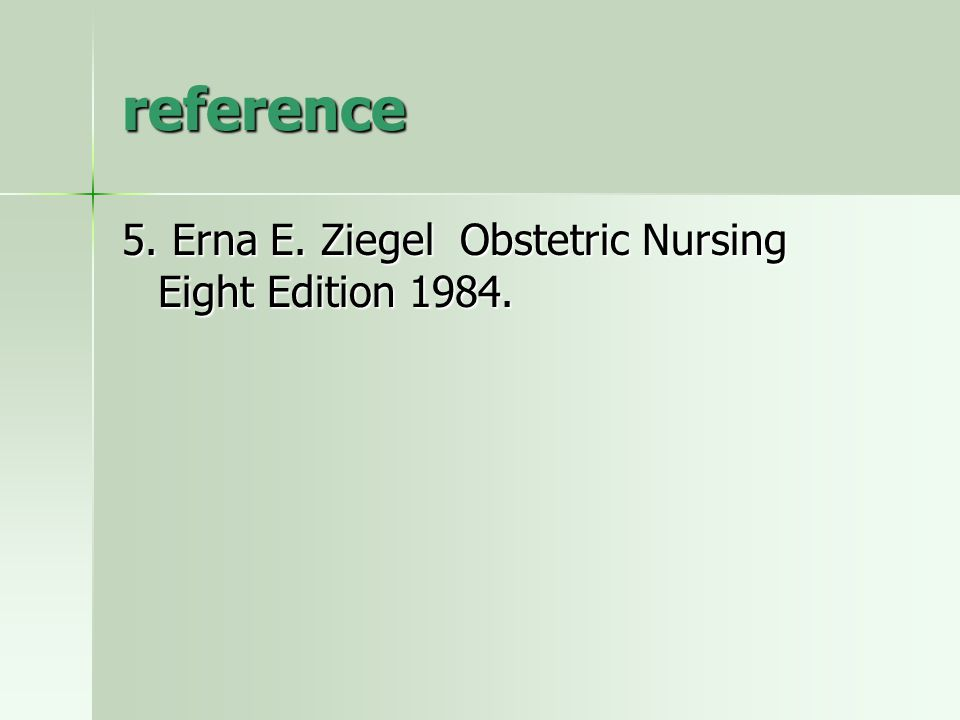 reference 5. Erna E. Ziegel Obstetric Nursing Eight Edition 1984.