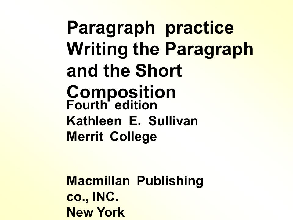 Paragraph practice Writing the Paragraph and the Short Composition