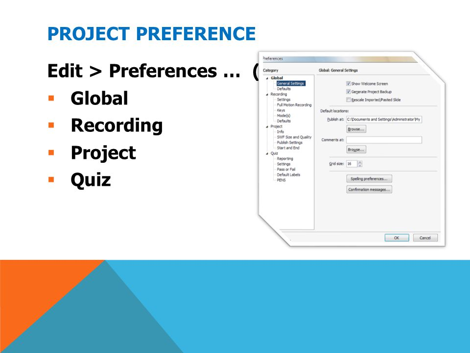 Project Preference Edit > Preferences … (Shift + F8) Global Recording Project Quiz