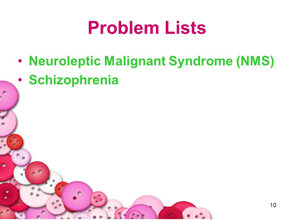 Problem Lists Neuroleptic Malignant Syndrome (NMS) Schizophrenia