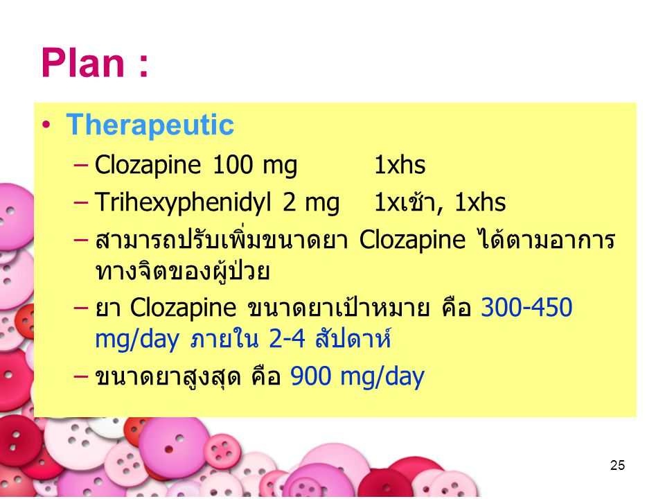 Plan : Therapeutic Clozapine 100 mg 1xhs