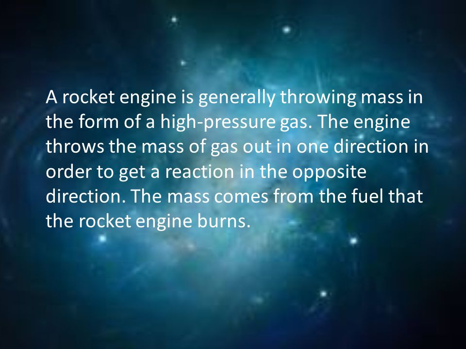 A rocket engine is generally throwing mass in the form of a high-pressure gas.